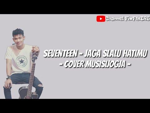 Bikin Baper😬 Jaga Slalu Hatimu - Seventeen (COVER MUSISI JOGJA) By FIKERS