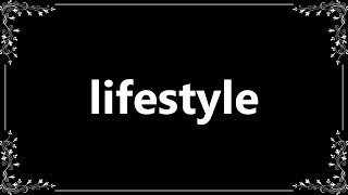Lifestyle - Meaning and How To Pronounce