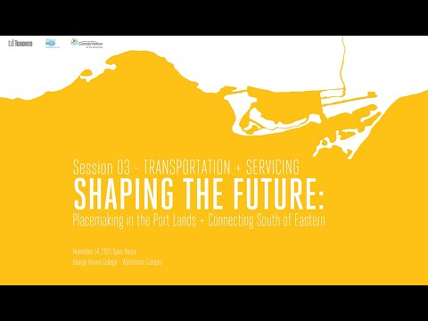 Shaping the Future - Port Lands Transportation + Servicing