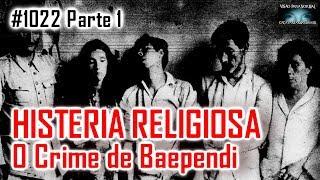 Histeria Religiosa - O Crime de Baependi - Ca�a Fantasmas Brasil - #1022 Parte 01