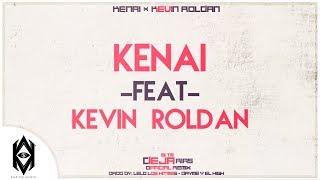 Kenai Ft Kevin Roldan - Si Te Dejarías (Official Remix) (Vídeo Letra)