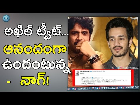 Nagarjuna And Akhil Express Their Happiness with Tweets | Ready2release