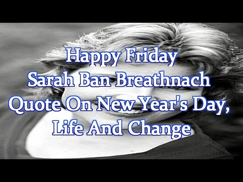 Happy Friday | Sarah Ban Breathnach Quote On New Year's Day, Life And Change