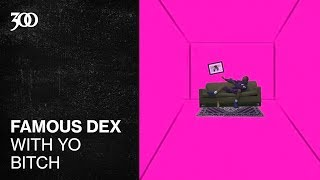 Famous Dex - With Yo Bitch | 300 Ent (Official Audio)