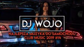 ✯ Najlepsza Muzyka Do Samochodu ✅ Club Music 2019 #14 | WÓJO & AVANTRIX
