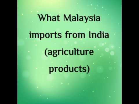 What are the agriculture products imported by Malaysia from India
