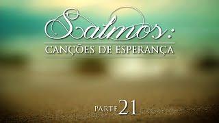 Salmos: Canções de Esperança - Parte 21 - Pr. Jaílson Santos