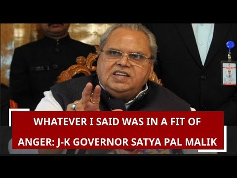 Whatever I said was in a fit of anger: J&K Governor Satya Pal Malik