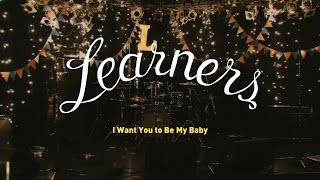 LEARNERS - I WANT YOU TO BE MY BABY - OFFICIAL MV thumbnail