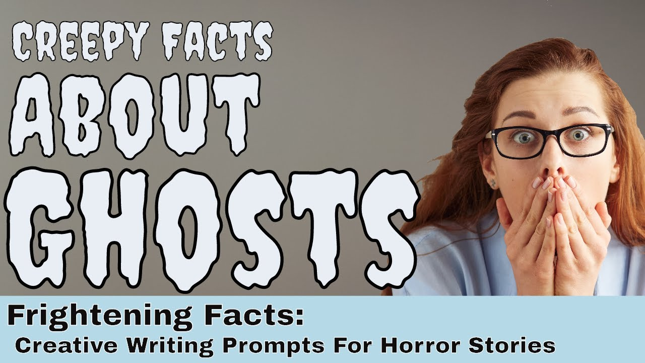 facts about ghosts creepy images creative writing prompts for facts about ghosts creepy images creative writing prompts for horror stories