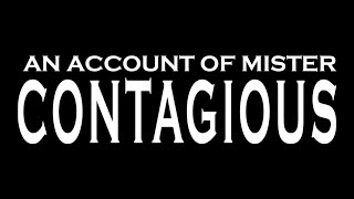 An Account of Mister Contagious