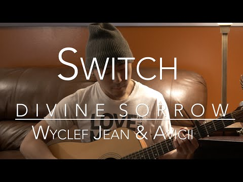 SWITCH: Divine Sorrow Acoustic Cover, by Wyclef Jean & Avicii