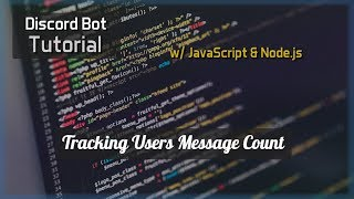 Discord Bot Tutorial Essentials: Tracking Users Message Count