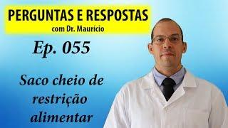 Saco cheio de restrição alimentar - Perguntas e respostas com Dr Mauricio ep 055