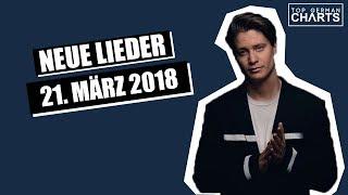 TOP 10 NEUE LIEDER 21. MÄRZ 2018 | CHARTS MÄRZ 2018