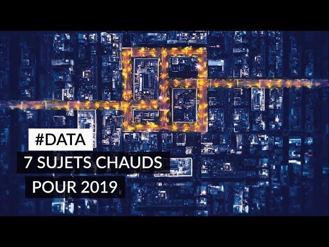 #Data : 7 sujets chauds pour 2019 - L'intégrale
