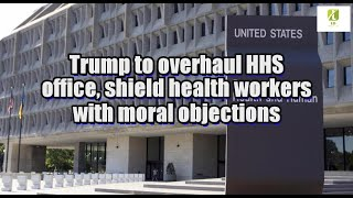 Trump to overhaul HHS office, shield health workers with moral objections