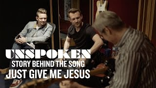 unspoken the story behind just give me jesus