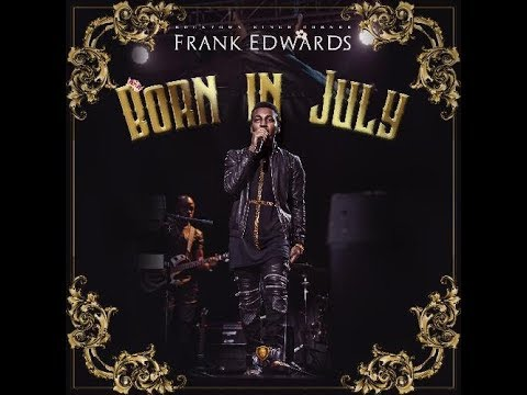Frank Edwards - BORN IN JULY Full Album [Official Audio]