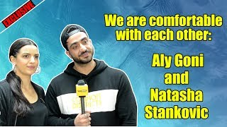 Exclusive: We are comfortable with each other: Aly Goni and Natasha Stankovic