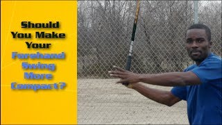 Forehand Tennis Lesson: Should You Make Your Forehand Swing More Compact?