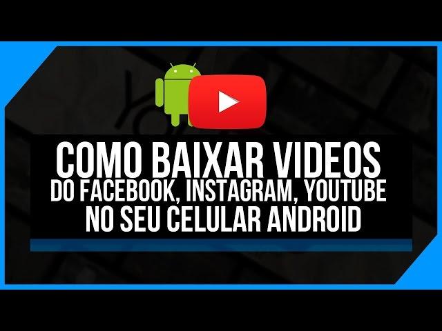 Como Baixar Vídeos do Youtube e Facebook no android [ Sem Complicações]