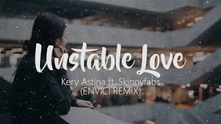 Unstable Love - Kery Astina ft. Skinnyfabs ( Envici Remix )