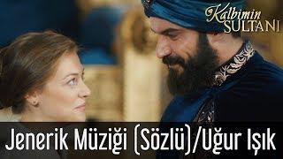 Kalbimin Sultanı Jenerik Müziği (Sözlü) / Uğur Işık