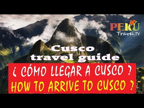 CUSCO Travel guide / guía de viajes | How to arrive to Cusco? /¿Como llegar a Cusco? /