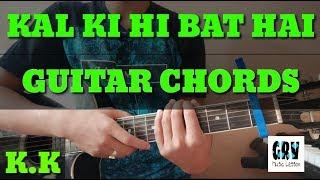 Kal Ki Hi Baat Hai Guitar Chords Lesson   KK   Chhichhore