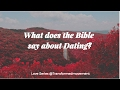 Love Series: What does the Bible say about Dating?
