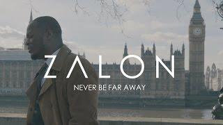 Zalon - 'Never Be Far Away'