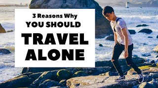 You Should Travel Alone (3 Reasons Why)