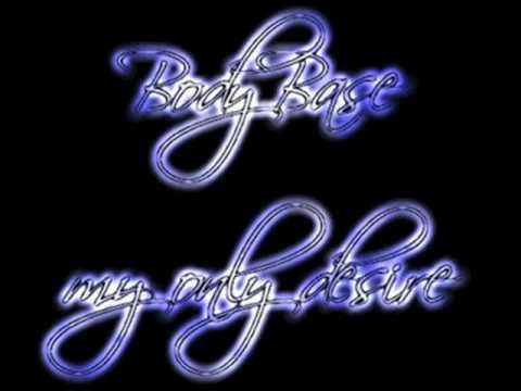 BodyBase - My only desire