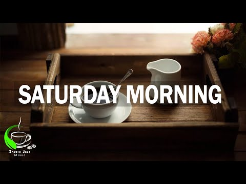 Saturday Morning Music,  Smooth Jazz Piano Music For  Wake up, Relaxing Weekend