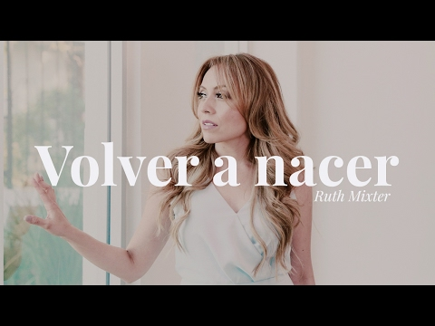 Ruth Mixter - Volver a nacer (Videoclip oficial)