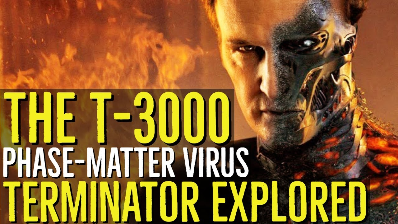 The T-3000 (THE PHASE MATTER VIRUS) Terminator Genisys Explored