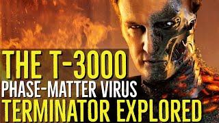 The T-3000 (THE PHASE MATTER VIRUS) Terminator Genisys Explored