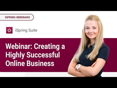 Webinar: Creating a Highly Successful Online Business