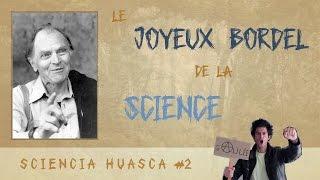 Le joyeux bordel de la science !  -  Sciencia Huasca #02