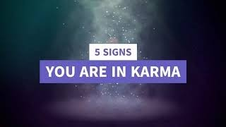 5 SIGNS YOU ARE IN KARMA