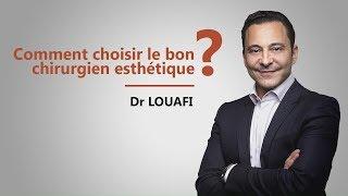 Comment choisir le bon Chirurgien esthétique ? Conseils du Dr Louafi