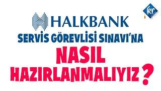 2017 Halk Bankası Servis Görevlisi Sınavı'na Nasıl Hazırlanmalıyız