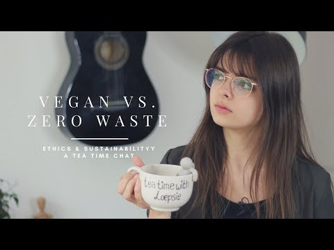 Vegan vs. Zero Waste | Ethics & Sustainability | Tea Time