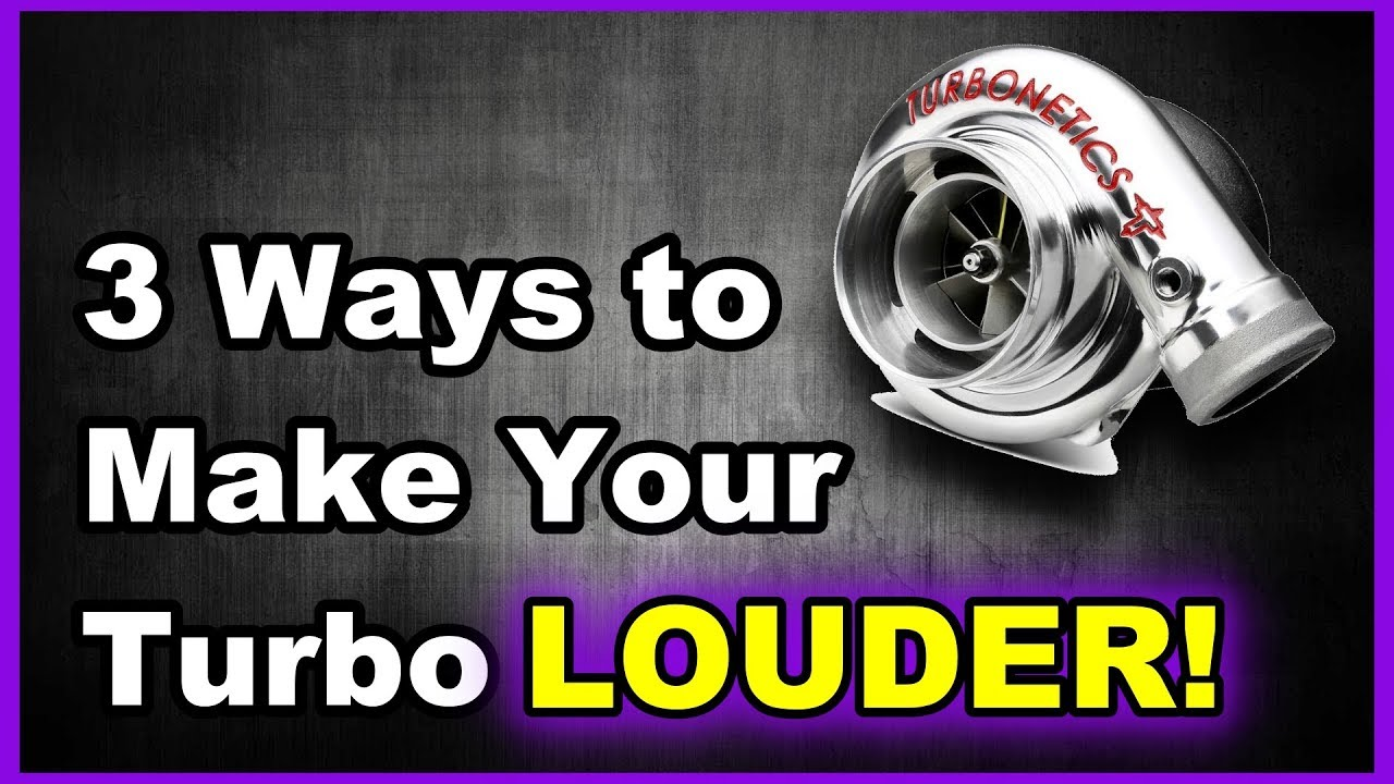 3 Ways To Make Your Turbo Louder | Now You Know