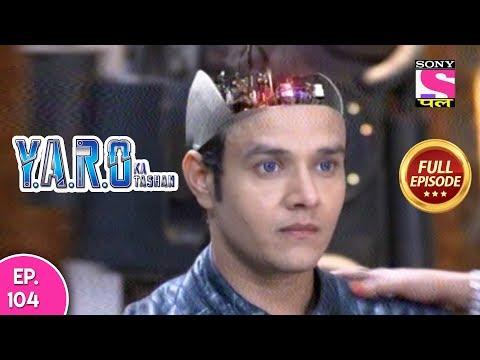 Y A R O Ka Tashan - Full Episode 104 - 26th January, 2018