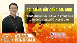 Thánh Augustino - Chúa Ở Trong Con, Còn Con, Con Lại Ở Ngoài Con | GM. Phêrô Nguyễn Văn Khảm