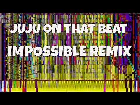 IMPOSSIBLE REMIX - Juju On That Beat -...