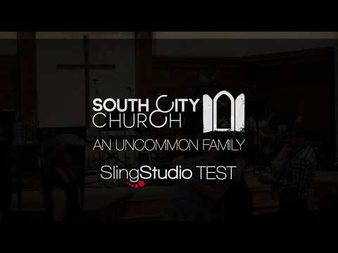 South City Church   SlingStudio Test August 6 2017