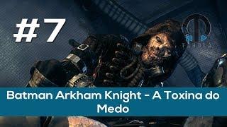 Batman Arkham Knight #7 - A Toxina do Medo (Principal Gameplay) [PT-BR]